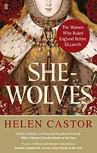 She-wolves : the women who ruled England before Elizabeth