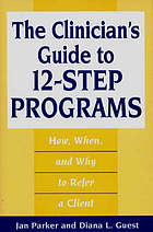 The clinician's guide to 12-step programs : how, when, and why to refer a client