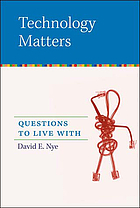 Technology matters : questions to live with