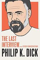 Philip K. Dick : the last interview and other conversations