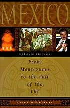 Mexico : from Montezuma to the fall of the PRI