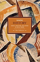 Making history : agency, structure, and change in social theory