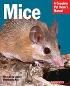 Mice : everything about history, care, nutrition, handling, and behavior