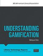 Library technology reports : expert guides to library systems and services. Volume 51, number 2, Understanding gamification