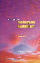 Visions of Mahayana Buddhism : awakening the universe to wisdom and compassion