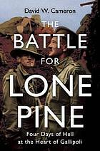The battle for Lone Pine : four days of hell at the heart of Gallipoli