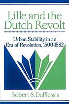 Lille and the Dutch revolt : urban stability in an era of revolution, 1500-1582