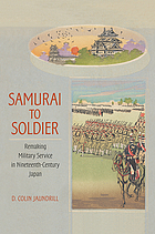 Samurai to soldier : remaking military service in nineteenth-century Japan