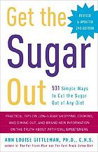 Get the sugar out : 501 simple ways to cut the sugar out of any diet