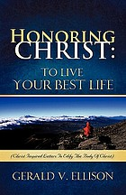 Honoring Christ : to live your best life : (Christ-inspired letters to edify the body of Christ)