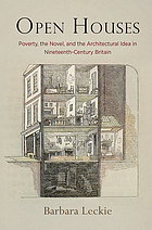 Open houses : poverty, the novel, and the architectural idea in nineteenth-century Britain