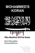 Mohammed's Koran : why Muslims kill for Islam