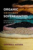 Organic sovereignties : struggles over farming in an age of free trade