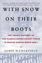 With snow on their boots : the tragic odyssey of the Russian Expeditionary Force in France during World War I