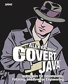 Covert Java : techniques for decompiling, patching, and reverse engineering