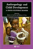 Anthropology and child development : a cross-cultural reader