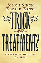Trick or treatment : alternative medicine on trial