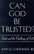 Can God be trusted? : faith and the challenge of evil