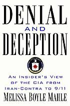 Denial and deception : an insider's view of the CIA from Iran-Contra to 9/11