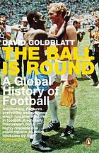The ball is round : a global history of football