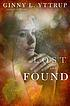 Lost and found by  Ginny L Yttrup