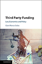 Third Party Funding : Law, Economics and Policy