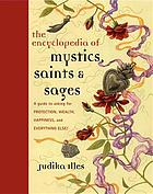 The encyclopedia of mystics, saints & sages : a guide to asking for protection, wealth, happiness, and everything else!