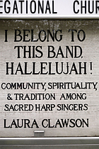 I belong to this band, hallelujah! : community, spirituality, and tradition among sacred harp singers