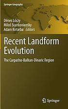 Recent landform evolution : the Carpatho-Balkan-Dinaric region