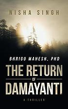 Bhrigu Mahesh, PHD : the return of Damayanti : a thriller