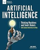 Artificial intelligence : thinking machines and smart robots with science activities for kids
