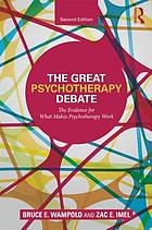 The great psychotherapy debate : the evidence for what makes psychotherapy work