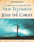 The millennial chronologically dated New Testament of Jesus the Christ