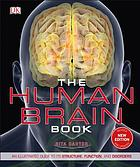 The Human Brain Book : An Illustrated Guide to its Structure, Function, and Disorders