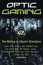 OpTic gaming : the making of eSports champions