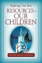 Refining our best resources : our children