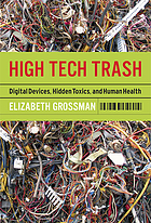 High tech trash : digital devices, hidden toxics, and human health