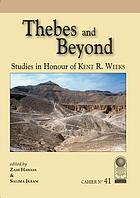 Thebes and beyond : studies in honor of Kent R. Weeks