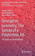 Descriptive geometry : the spread of a polytechnic art : the legacy of Gaspard Monge