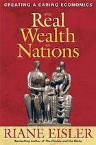 The real wealth of nations : creating a caring economics