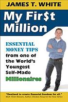 My first million : essential money tips from one of the world's youngest self-made millionaires
