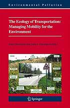 The Ecology of transportation : managing mobility for the environment