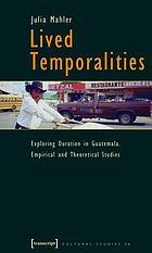 Lived temporalities : exploring duration in Guatemala : empirical and theoretical studies