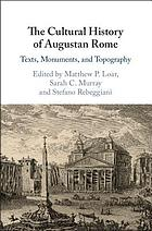 The cultural history of Augustan Rome : texts, monuments, and topography