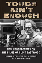 Tough ain't enough : new perspectives on the films of Clint Eastwood