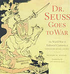 Dr Seuss goes to war : the World War II editorial cartoons of Theodor Seuss Geisel