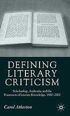 Defining literary criticism : scholarship, authority and the possession of literary knowledge, 1880-2002