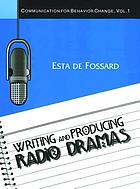 Writing and producing radio dramas : communication for behavior change