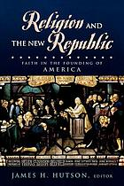 Religion and the new republic : faith in the founding of America