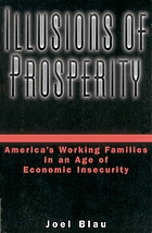Illusions of prosperity : America's working families in an age of economic insecurity / monograph.